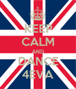 KEEP CALM AND DANCE 4EVA - Personalised Poster large