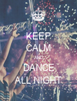 KEEP CALM AND DANCE ALL NIGHT - Personalised Poster large