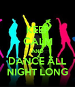 KEEP CALM AND DANCE ALL NIGHT LONG - Personalised Poster large