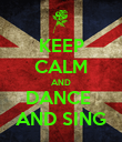 KEEP CALM AND DANCE  AND SING - Personalised Poster large
