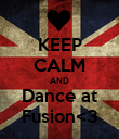 KEEP CALM AND Dance at Fusion<3 - Personalised Poster large