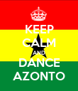 KEEP CALM AND DANCE AZONTO - Personalised Poster large