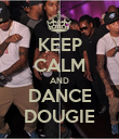 KEEP CALM AND DANCE DOUGIE - Personalised Poster large