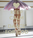 KEEP CALM AND DANCE FOR GOD - Personalised Poster large