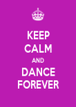 KEEP CALM AND DANCE FOREVER - Personalised Poster large