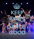 KEEP CALM AND DANCE  GOOD - Personalised Poster large