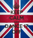 KEEP CALM AND DANCE IT OFF - Personalised Poster large