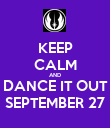 KEEP CALM AND DANCE IT OUT SEPTEMBER 27 - Personalised Poster large