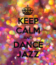 KEEP CALM AND DANCE JAZZ - Personalised Poster large