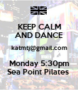KEEP CALM AND DANCE katmtj@gmail.com Monday 5:30pm Sea Point Pilates  - Personalised Poster large