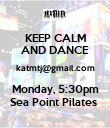 KEEP CALM AND DANCE katmtj@gmail.com Monday, 5:30pm Sea Point Pilates  - Personalised Poster large