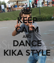 KEEP CALM AND DANCE KIKA STYLE - Personalised Poster large