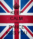 KEEP CALM AND DANCE KISS YOU - Personalised Poster large