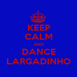 KEEP CALM AND DANCE LARGADINHO - Personalised Poster large