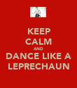 KEEP CALM AND DANCE LIKE A LEPRECHAUN - Personalised Poster large