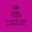 KEEP CALM AND DANCE LIKE A PENGUIN - Personalised Poster large
