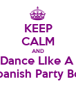 KEEP CALM AND Dance LIke A  Spanish Party Boy - Personalised Poster large