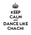 KEEP CALM AND DANCE LIKE CHACHI - Personalised Poster large