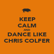 KEEP CALM AND DANCE LIKE CHRIS COLFER - Personalised Poster large