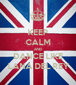 KEEP CALM AND DANCE LIKE LANA DEL REY - Personalised Poster large