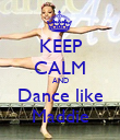 KEEP CALM AND Dance like Maddie - Personalised Poster large