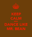 KEEP CALM AND DANCE LIKE MR. BEAN - Personalised Poster large