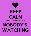 KEEP CALM AND DANCE LIKE NOBODY'S  WATCHING - Personalised Poster large