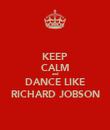 KEEP CALM and DANCE LIKE RICHARD JOBSON - Personalised Poster large