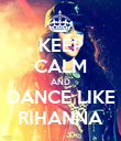 KEEP CALM AND DANCE LIKE RIHANNA - Personalised Poster large