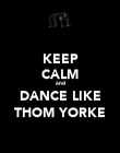 KEEP CALM and DANCE LIKE THOM YORKE - Personalised Poster large