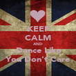 KEEP CALM AND Dance Like You Don't Care - Personalised Poster large