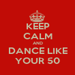 KEEP CALM AND DANCE LIKE YOUR 50 - Personalised Poster large