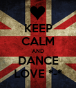 KEEP CALM AND DANCE LOVE *-* - Personalised Poster large