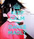 KEEP CALM AND DANCE MADLY - Personalised Poster large