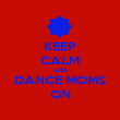 KEEP CALM AND DANCE MOMS ON - Personalised Poster large