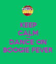 KEEP CALM AND DANCE ON BOOGIE FEVER - Personalised Poster large