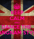 KEEP CALM AND DANCE THE  GANGNAM STYLE! - Personalised Poster large