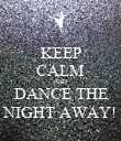 KEEP CALM AND DANCE THE NIGHT AWAY! - Personalised Poster large