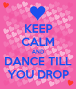 KEEP CALM AND DANCE TILL YOU DROP - Personalised Poster large