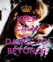 KEEP CALM AND DANCE TO BEYONCÉ - Personalised Poster large