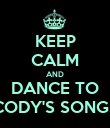 KEEP CALM AND DANCE TO CODY'S SONGS - Personalised Poster large