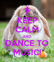 KEEP CALM AND DANCE TO MUSIC! - Personalised Poster large