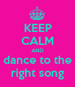 KEEP CALM AND dance to the right song - Personalised Poster large