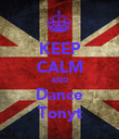 KEEP CALM AND Dance Tonyt - Personalised Poster large
