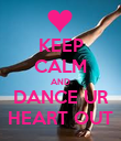 KEEP CALM AND DANCE UR HEART OUT - Personalised Poster large