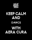 KEEP CALM AND DANCE WITH AERA CURA - Personalised Poster large