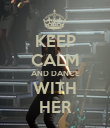 KEEP CALM AND DANCE WITH HER - Personalised Poster large