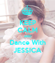 KEEP CALM AND Dance With JESSICA - Personalised Poster large