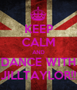 KEEP CALM AND DANCE WITH JILLTAYLOR!! - Personalised Poster large