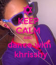 KEEP CALM AND  dance with   khrisshy - Personalised Poster large